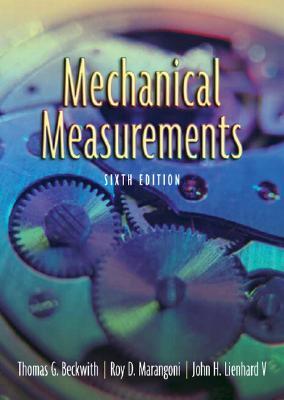 Mechanical Measurements (6th Edition), Beckwith, Thomas G.; Marangoni, Roy D.; Lienhard  V, John H.