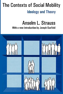 The Contexts of Social Mobility: Ideology and Theory (Communication and Social Order), Strauss, Anselm L.
