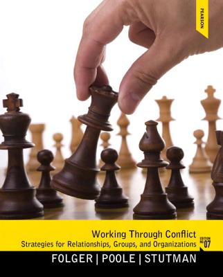 Working through Conflict: Strategies for Relationships, Groups, and Organizations, 7th Edition, Joseph P. Folger, Marshall Scott Poole, Randall K. Stutman