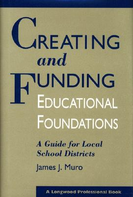 Image for Creating and Funding Educational Foundations: A Guide for Local School Districts