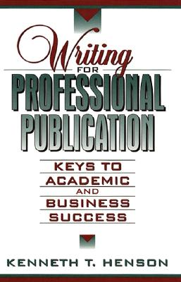 Image for Writing for Professional Publication: Keys to Academic and Business Success