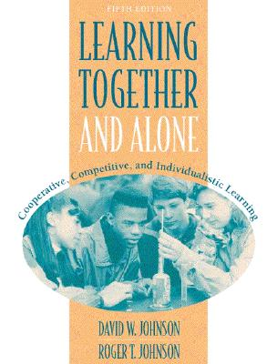 Learning Together and Alone: Cooperative, Competitive, and Individualistic Learning (5th Edition), Johnson, David W.; Johnson, Roger T.