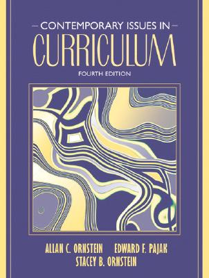 Contemporary Issues in Curriculum (4th Edition), Allan C. Ornstein (Author), Edward F. Pajak (Author), Stacey B. Ornstein (Author)