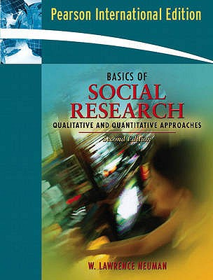 Basics of Social Research: Qualitative and Quantitative Approaches 2nd Edition Low Cost Soft Cover IE Edition, William Lawrence Neuman