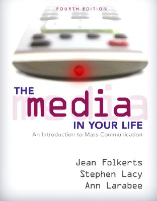 The Media in Your Life: An Introduction to Mass Communication (4th Edition), Jean Folkerts  (Author), Stephen Lacy (Author), Ann Larabee (Author)