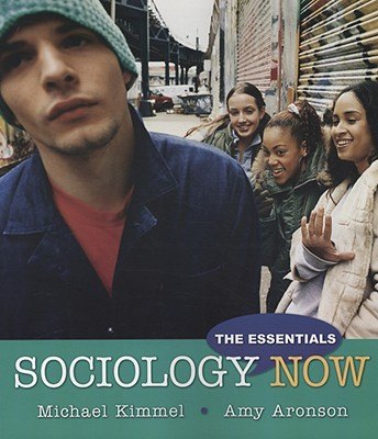 Sociology Now: The Essentials, Kimmel, Michael S.; Aronson, Amy