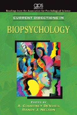 Current Directions in Biopsychology, Association for Psychological Science (APS) (Author), A. Courtney DeVries (Author), Randy J. Nelson (Author)