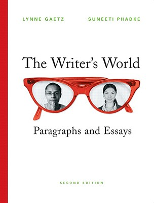 The Writer's World: Paragraphs and Essays 2nd Edition, Lynne Gaetz (Author), Suneeti Phadke (Author)