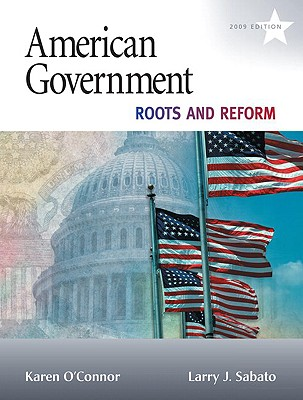 American Government: Roots and Reform, 2009 Edition (Hardcover) (10th Edition), Karen J. O'Connor, Larry J. Sabato