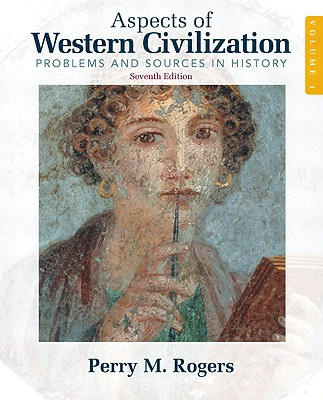 Aspects of Western Civilization: Problems and Sources in History, Volume 1 (7th Edition), Perry Rogers  (Author)
