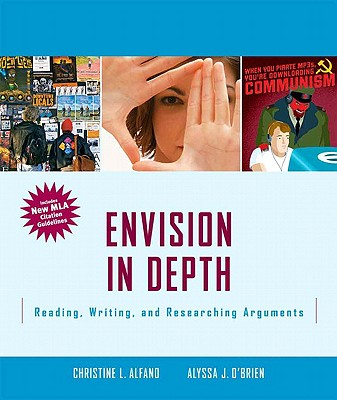 Envision in Depth: Reading, Writing and Research Arguments Includes 2009 MLA Guidelines, Christine Alfano (Author), Alyssa O'Brien (Author)