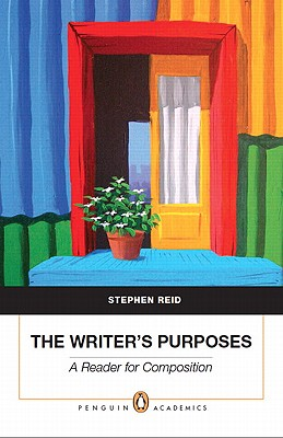 The Writer's Purposes: A Reader for Composition (Penguin Academics), Reid, Stephen P.