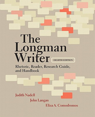 The Longman Writer: Rhetoric, Reader, Research Guide, and Handbook (8th Edition), Judith Nadell  (Author), John Langan (Author), Eliza A. Comodromos (Author)