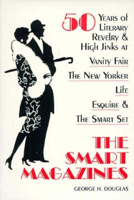Image for Smart Magazines: 50 Years of Literary Revelry and High Jinks at Vanity Fair, the New Yorker, Life, Esquire, and the Smart Set