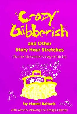 Image for Crazy Gibberish and Other Story Hour Stretches : From a Storyteller's Bag of Tricks