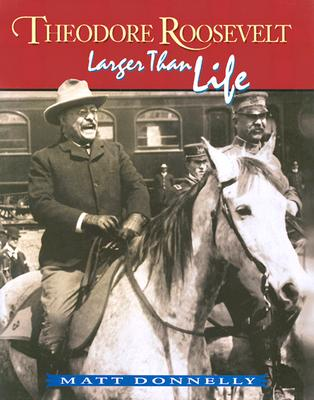 Image for Theodore Roosevelt: Larger Than Life