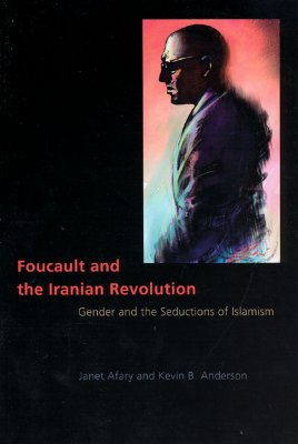 Foucault And The Iranian Revolution: Gender And The Seductions Of Islamism, Afary, Janet;Anderson, Kevin B.