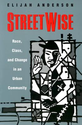 STREETWISE: RACE, CLASS, AND CHANGE IN AN URBAN COMMUNITY, ANDERSON, ELIJAH