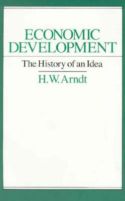 Economic Development: The History of an Idea, Arndt, H. W.