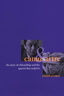Image for Camus and Sartre: The Story of a Friendship and the Quarrel that Ended It