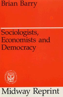 Sociologists, Economists, and Democracy (Midway Reprint), Barry, Brian
