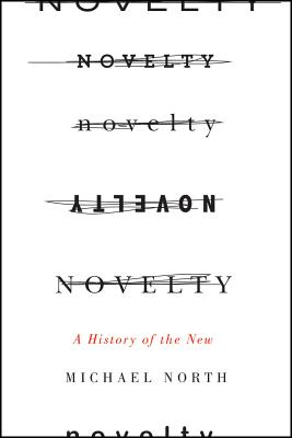 Novelty: A History of the New, Michael North