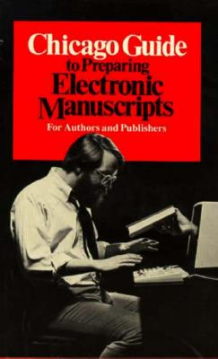CHICAGO GUIDE TO PREPARING ELECTRONIC MANUSCRIPTS FOR AUTHORS AND PUBLISHERS