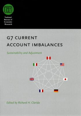 G7 Current Account Imbalances: Sustainability and Adjustment (National Bureau of Economic Research Conference Report), Richard H. Clarida (Editor)
