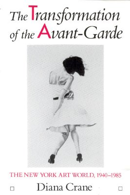Image for The Transformation of the Avant-Garde: The New York Art World, 1940-1985