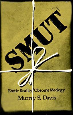Smut: Erotic Reality/Obscene Ideology, Davis, Murray S.