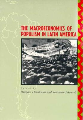 The Macroeconomics of Populism in Latin America (A National Bureau of Economic Research Conference Report)