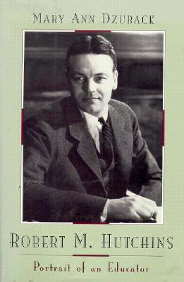 Image for Robert M. Hutchins: Portrait of an Educator (Centennial Publications of the University of Chicago Press)