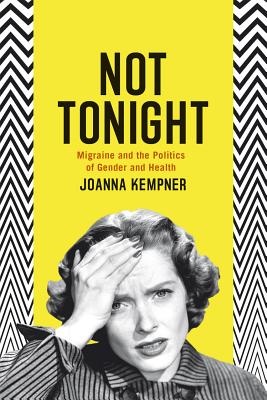Not Tonight: Migraine and the Politics of Gender and Health, Kempner, Joanna