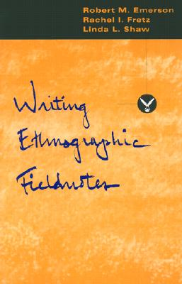 Writing Ethnographic Fieldnotes (Chicago Guides to Writing, Editing, and Publishing), Emerson, Robert M.; Fretz, Rachel I.; Shaw, Linda L.
