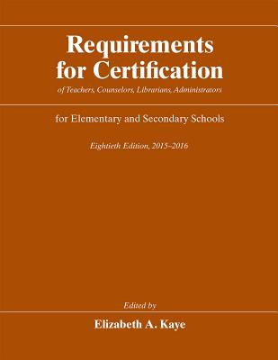 Image for Requirements for Certification of Teachers, Counselors, Librarians, Administrators for Elementary and Secondary Schools, Eightieth Edition, 2015-2016 ... Schools, Secondary Schools, Junior Colleges)