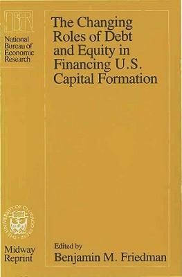 Image for The Changing Roles of Debt and Equity in Financing U.S. Capital Formation (Midway Reprint)