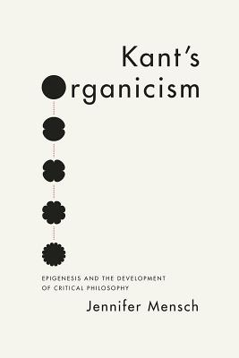 Image for Kant's Organicism: Epigenesis and the Development of Critical Philosophy