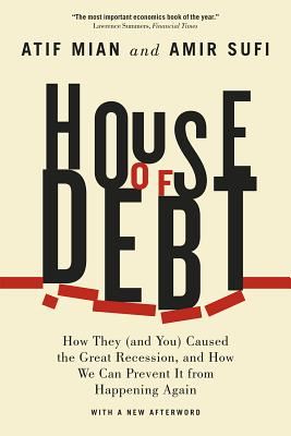 Image for House of Debt: How They (and You) Caused the Great Recession, and How We Can Pre