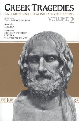 Greek Tragedies, Volume 2 The Libation Bearers (Aeschylus), Electra (Sophocles), Iphigenia in Tauris, Electra, & The Trojan Women, Grene, David