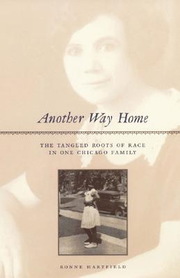 Another Way Home, The Tangled Roots of Race in One Chicago Family, Ronne, Hartfield