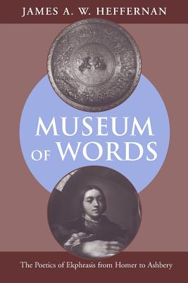 Image for Museum of Words: The Poetics of Ekphrasis from Homer to Ashbery