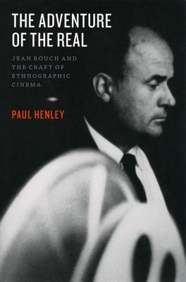 Image for The Adventure of the Real: Jean Rouch and the Craft of Ethnographic Cinema