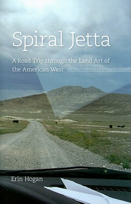 Spiral Jetta: A Road Trip through the Land Art of the American West (Culture Trails: Adventures in Travel), Hogan,Erin
