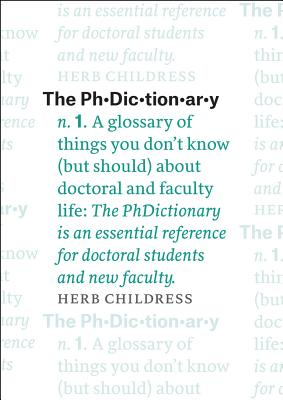 Image for The PhDictionary: A Glossary of Things You Don't Know (but Should) about Doctoral and Faculty Life (Chicago Guides to Academic Life)