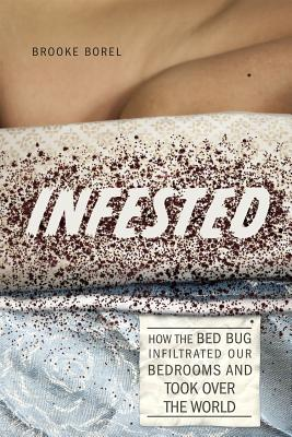 Image for Infested: How the Bed Bug Infiltrated Our Bedrooms and Took Over the World