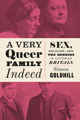 Image for A Very Queer Family Indeed: Sex, Religion, and the Bensons in Victorian Britain