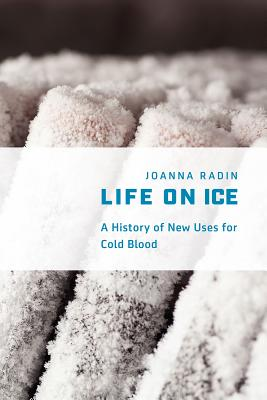 Life on Ice: A History of New Uses for Cold Blood, Radin, Joanna
