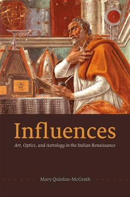 Image for Influences: Art, Optics, and Astrology in the Italian Renaissance