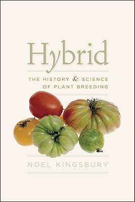 Hybrid: The History and Science of Plant Breeding, Kingsbury, Noel
