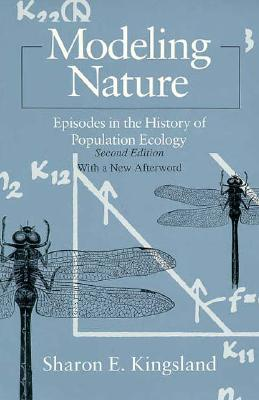 Modeling Nature (Science and Its Conceptual Foundations series), Kingsland, Sharon E.